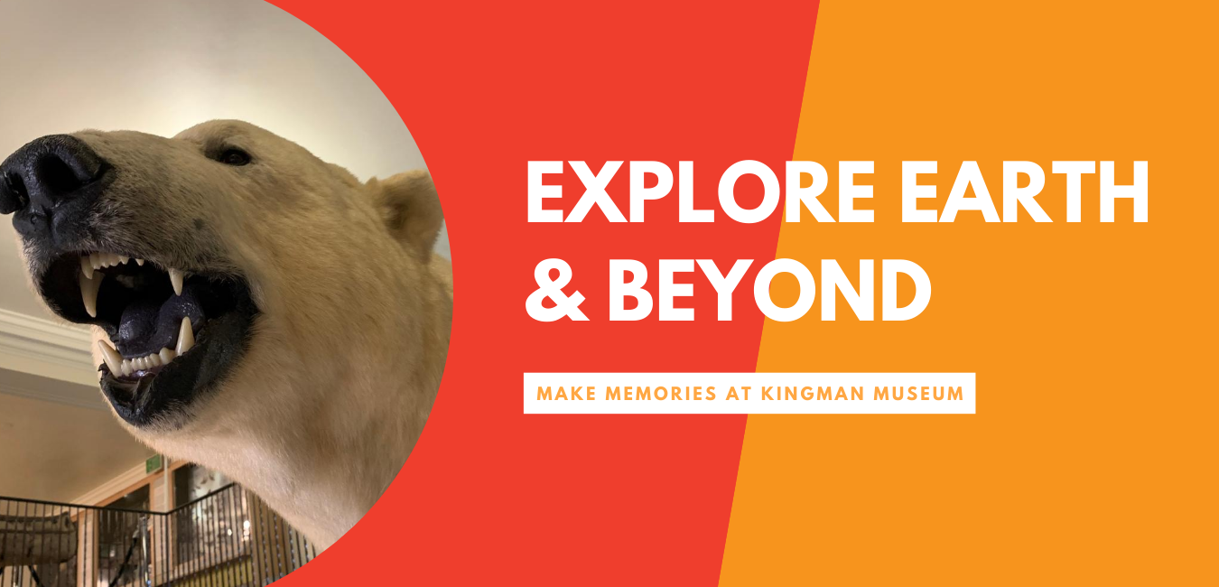 Header: Explore Earth & Beyond: Make memories at Kingman Museum